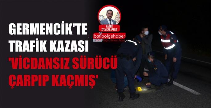 GERMENCİK'TE TRAFİK KAZASI 'VİCDANSIZ SÜRÜCÜ ÇARPIP KAÇMIŞ'