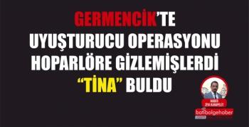 GERMENCİK'TE UYUŞTURUCU OPERASYONU HOPARLÖRE GİZLEMİŞLERDİ 'TİNA' BULDU