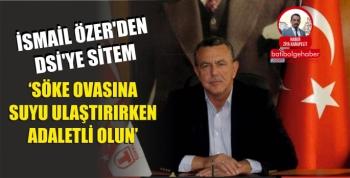 İSMAİL ÖZER'DEN DSİ'YE SİTEM 'ADALETLİ OLUN'