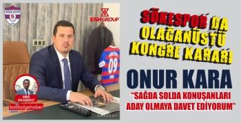 ONUR KARA  'SAĞDA SOLDA KONUŞANLARI ADAY OLMAYA DAVET EDİYORUM'